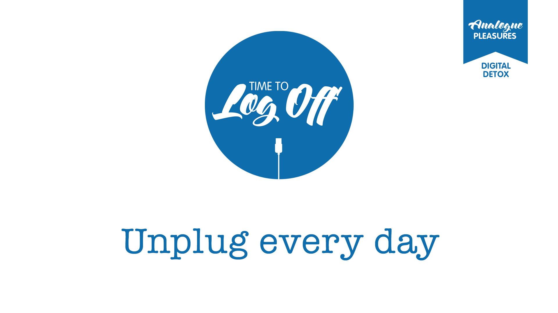 Unplug everyday