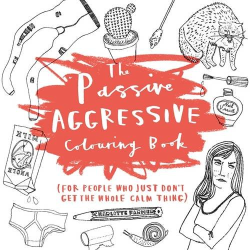 Passive Aggressive Colouring Book: Digital Detox Gift Guide