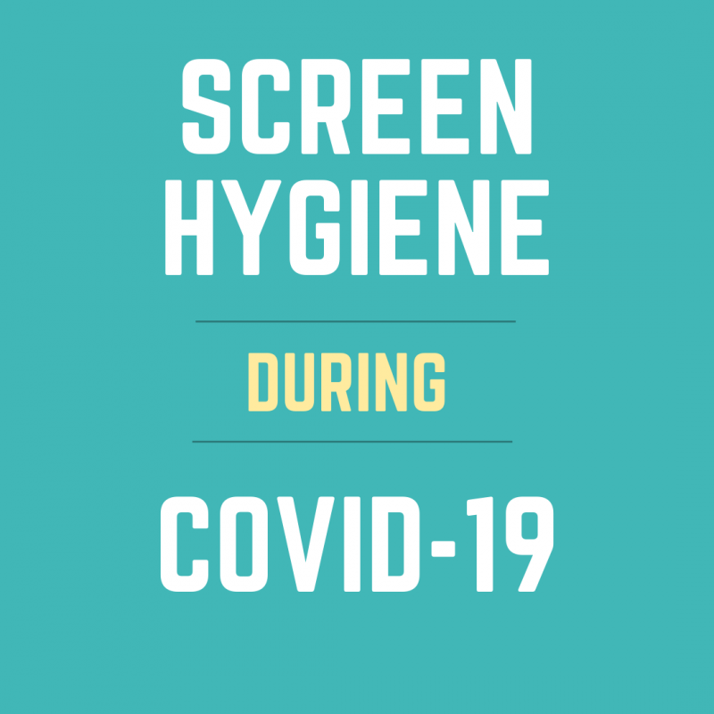 SCREEN HYGIENE DURING COVID 19