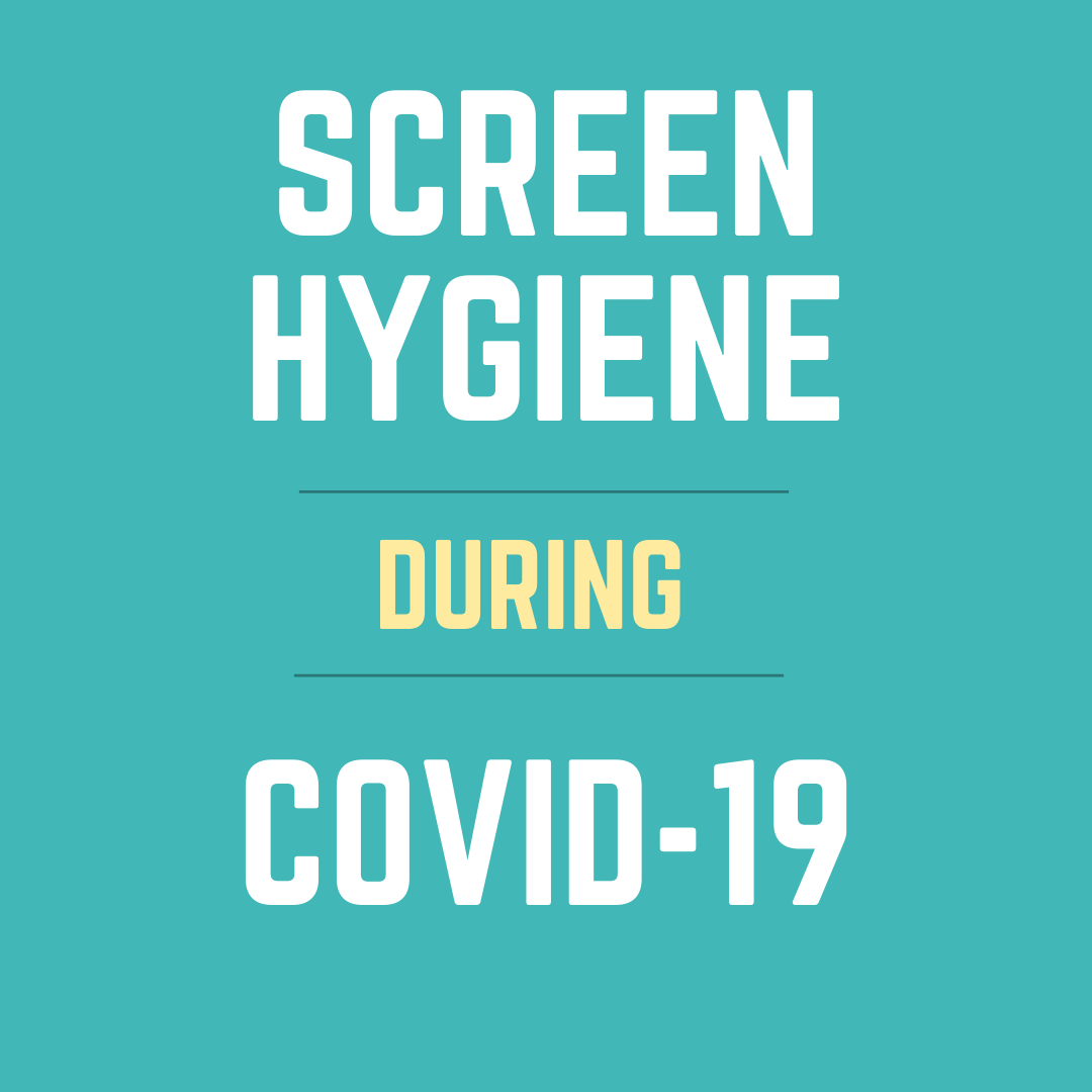 Screen Hygiene During Covid-19